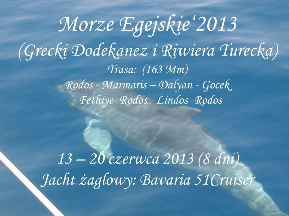 Morze Egejskie2013 (Grecki Dodekanez i Riwiera Turecka) Trasa: (163 Mm) Rodos - Marmaris – Dalyan - Gocek - Fethiye- Rodos - Lindos -Rodos 13 – 20 czerwca 2013 (8 dni) Jacht żaglowy: Bavaria 51Cruiser
