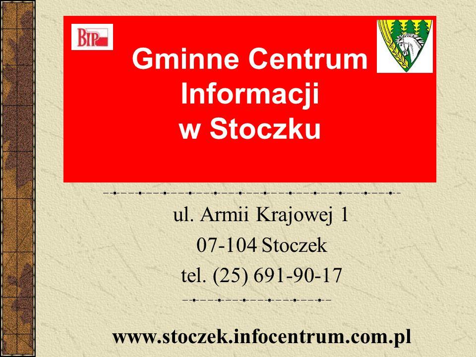 Gminne Centrum Informacji w Stoczku ul.Armii Krajowej 1 07-104 Stoczek tel.