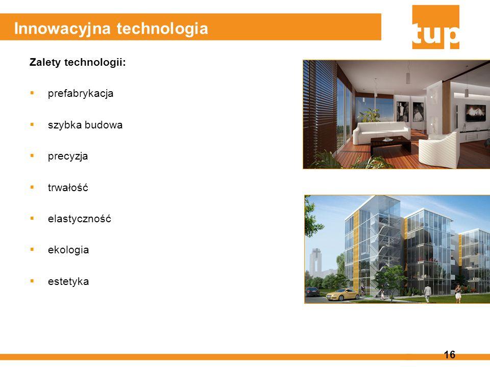 16 Innowacyjna technologia Zalety technologii: prefabrykacja szybka budowa precyzja trwałość elastyczność ekologia estetyka