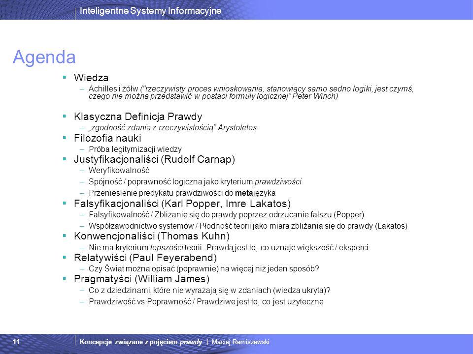 Inteligentne Systemy Informacyjne Koncepcje związane z pojęciem prawdy | Maciej Remiszewski11 Agenda Wiedza –Achilles i żółw (