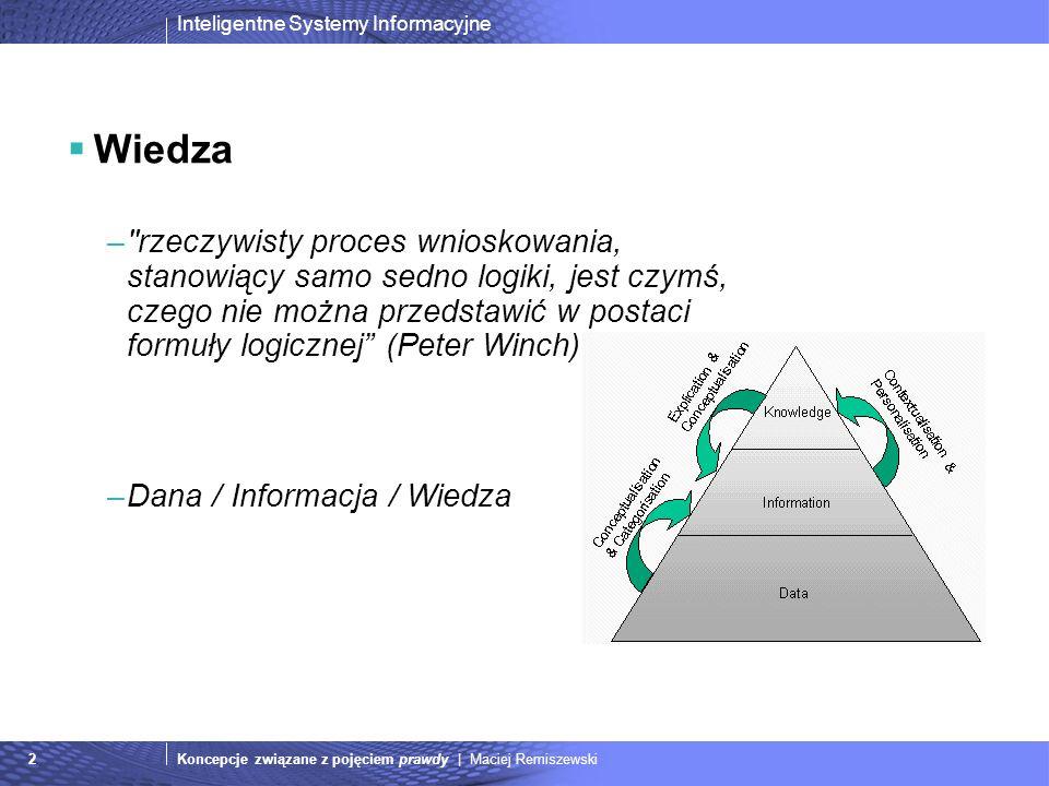 Inteligentne Systemy Informacyjne Koncepcje związane z pojęciem prawdy | Maciej Remiszewski2 Wiedza –