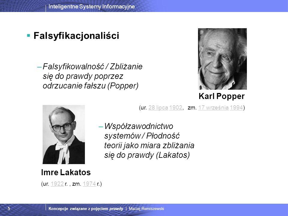 Inteligentne Systemy Informacyjne Koncepcje związane z pojęciem prawdy | Maciej Remiszewski6 Konwencjonaliści –Nie ma kryterium lepszości teorii.