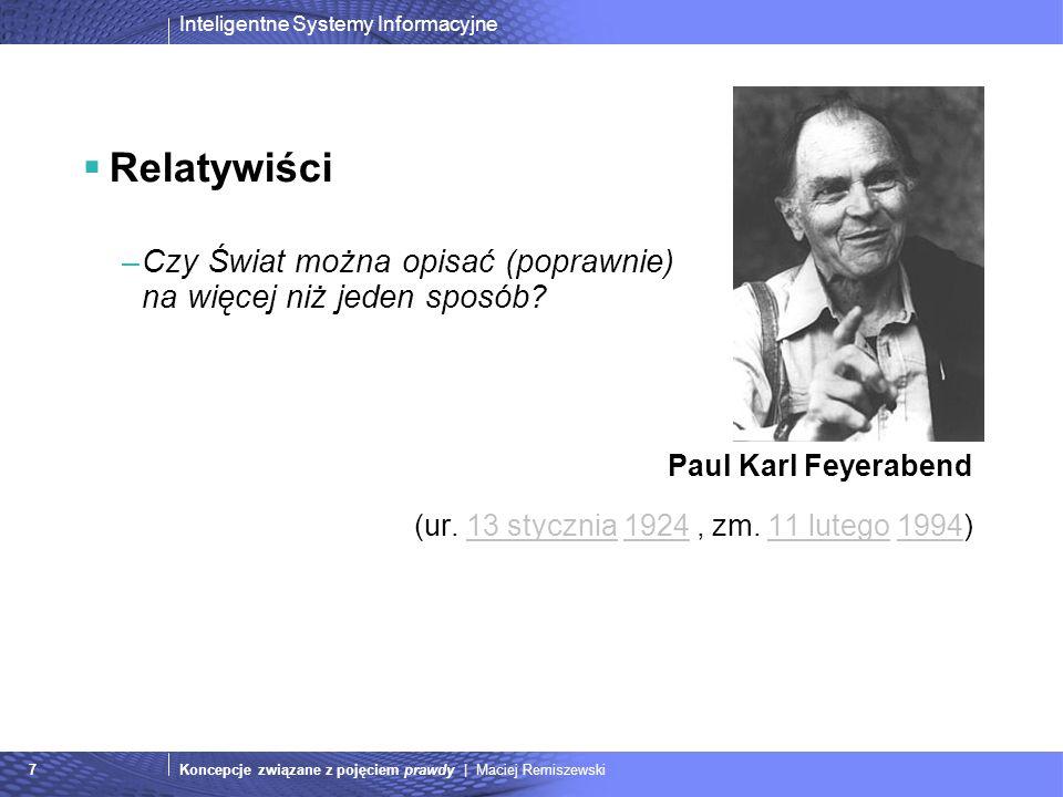 Inteligentne Systemy Informacyjne Koncepcje związane z pojęciem prawdy | Maciej Remiszewski8 Pragmatyści –Co z dziedzinami, które nie wyrażają się w zdaniach (wiedza ukryta).