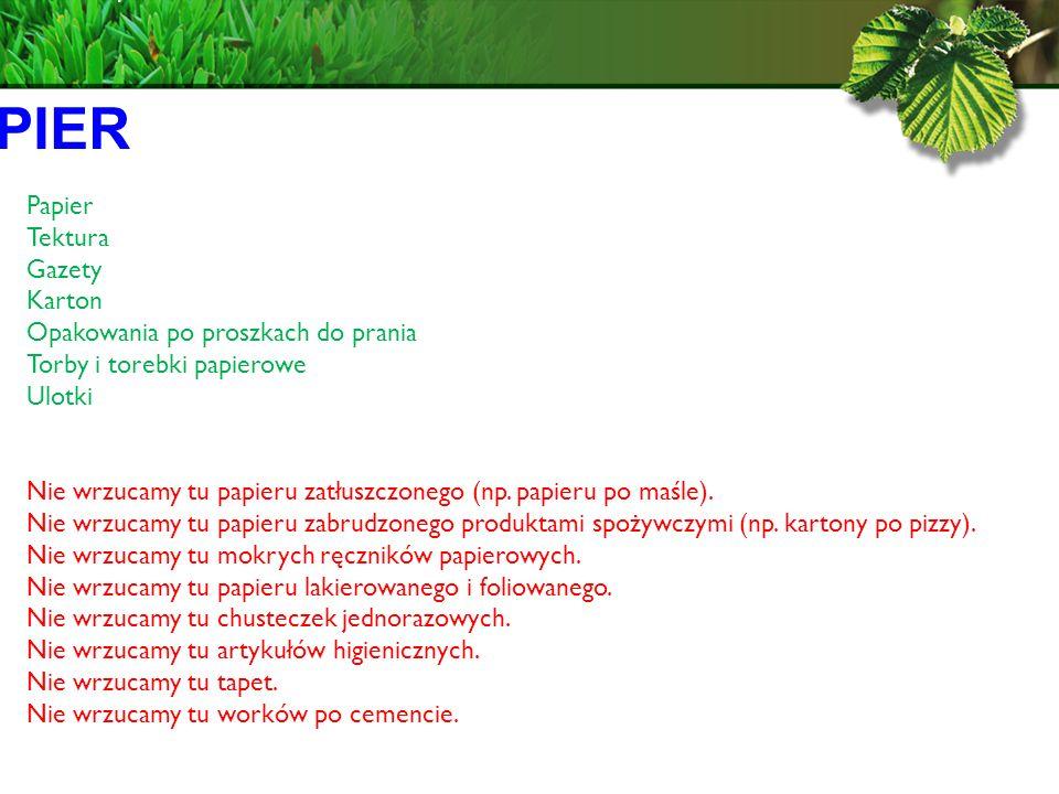 PAPIER Papier Tektura Gazety Karton Opakowania po proszkach do prania Torby i torebki papierowe Ulotki Nie wrzucamy tu papieru zatłuszczonego (np.