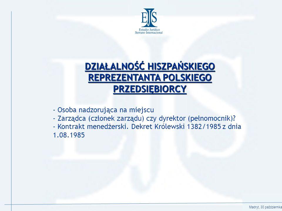 Madryt, 30 października 2008 DZIAŁALNOŚĆ HISZPAŃSKIEGO REPREZENTANTA POLSKIEGO PRZEDSIĘBIORCY - Osoba nadzorująca na miejscu - Zarządca (członek z arządu) czy dyrektor (pełnomocnik).