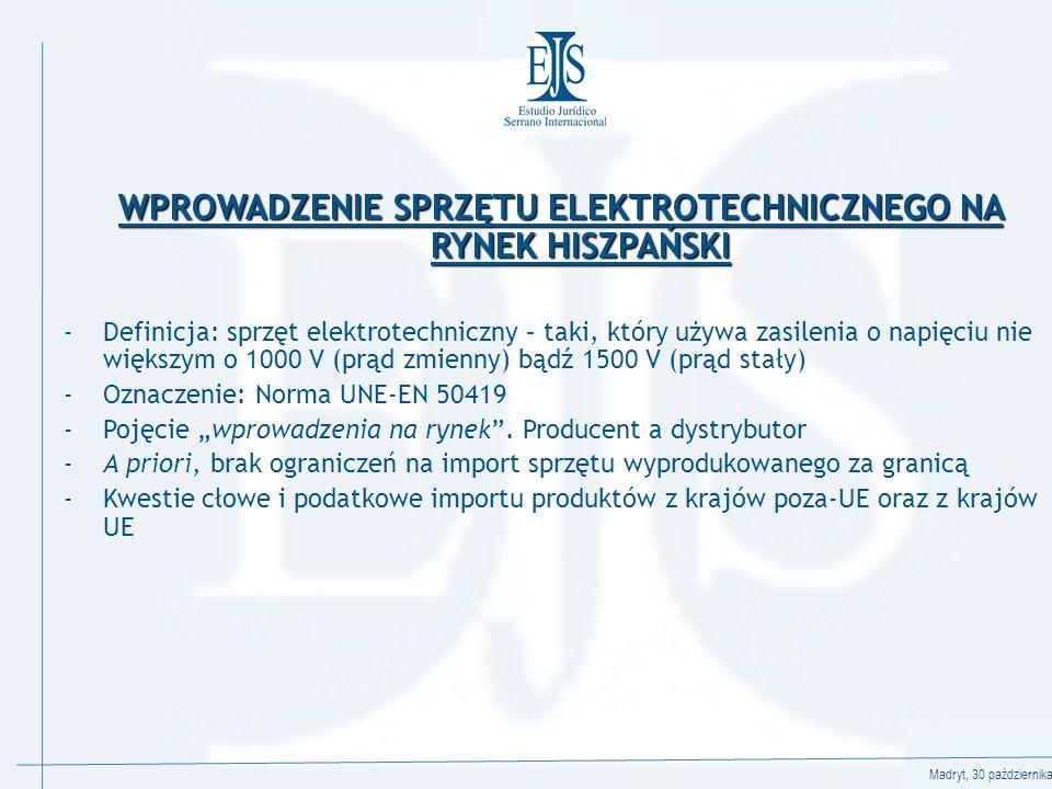 Madryt, 30 października 2008 WPROWADZENIE SPRZĘTU ELEKTROTECHNICZNEGO NA RYNEK HISZPAŃSKI -Definicja: sprzęt elektrotechniczny – taki, który używa zasilenia o napięciu nie większym o 1000 V (prąd zmienny) bądź 1500 V (prąd stały) -Oznaczenie: Norma UNE-EN 50419 -Pojęcie wprowadzenia na rynek.