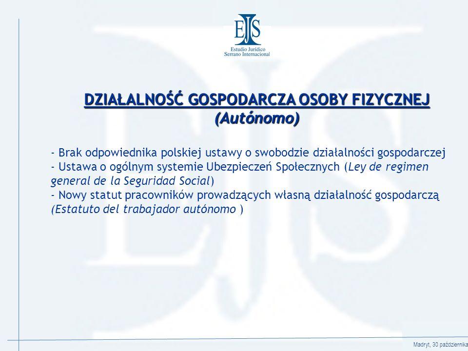 Madryt, 30 października 2008 DZIAŁALNOŚĆ GOSPODARCZA OSOBY FIZYCZNEJ (Autónomo) - Brak odpowiednika polskiej ustawy o swobodzie działalności gospodarczej - Ustawa o ogólnym systemie Ubezpieczeń Społecznych (Ley de regimen general de la Seguridad Social) - Nowy statut pracowników prowadzących własną działalność gospodarczą (Estatuto del trabajador autónomo )