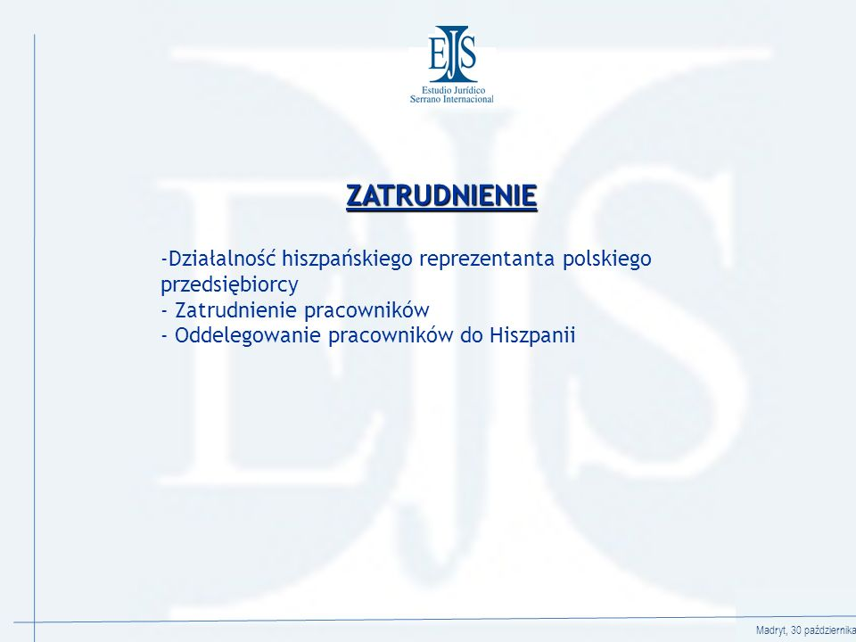 Madryt, 30 października 2008 ZATRUDNIENIE -Działalność hiszpańskiego reprezentanta polskiego przedsiębiorcy - Zatrudnienie pracowników - Oddelegowanie pracowników do Hiszpanii