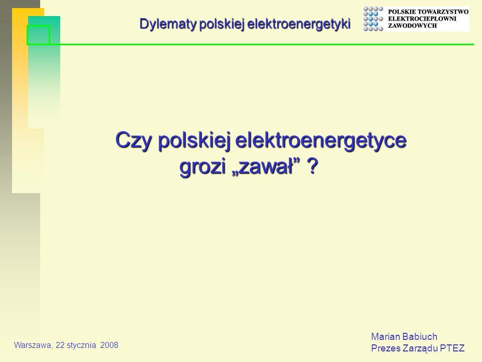 Marian Babiuch Prezes Zarządu PTEZ Warszawa, 22 stycznia 2008 Czy polskiej elektroenergetyce grozi zawał .