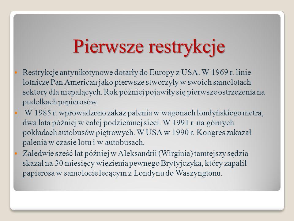 Pierwsze restrykcje Restrykcje antynikotynowe dotarły do Europy z USA. W 1969 r. linie lotnicze Pan American jako pierwsze stworzyły w swoich samolota