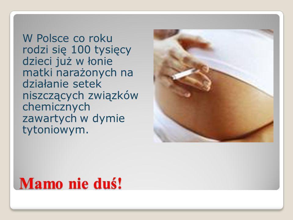W Polsce co roku rodzi się 100 tysięcy dzieci już w łonie matki narażonych na działanie setek niszczących związków chemicznych zawartych w dymie tyton
