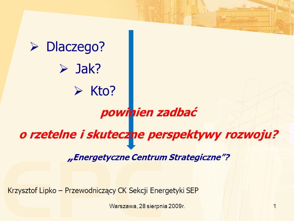 1Warszawa, 28 sierpnia 2009r. Krzysztof Lipko – Przewodniczący CK Sekcji Energetyki SEP Dlaczego.