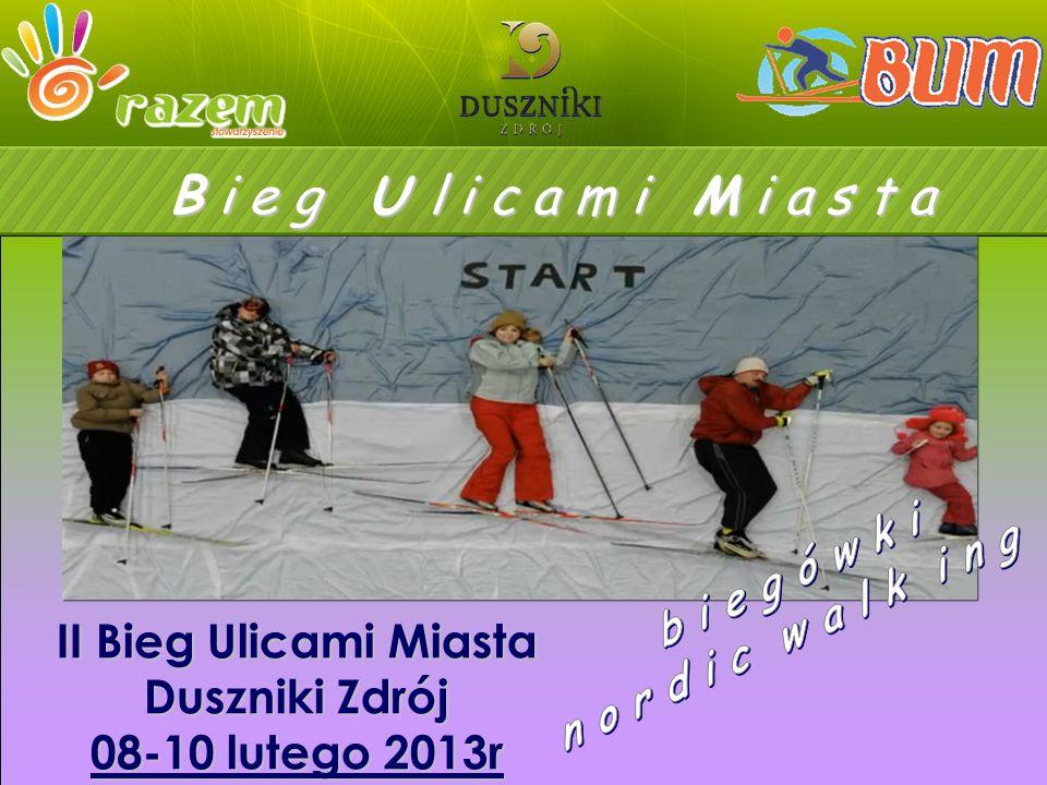 B i e g U l i c a m i M i a s t a II Bieg Ulicami Miasta Duszniki Zdrój 08-10 lutego 2013r