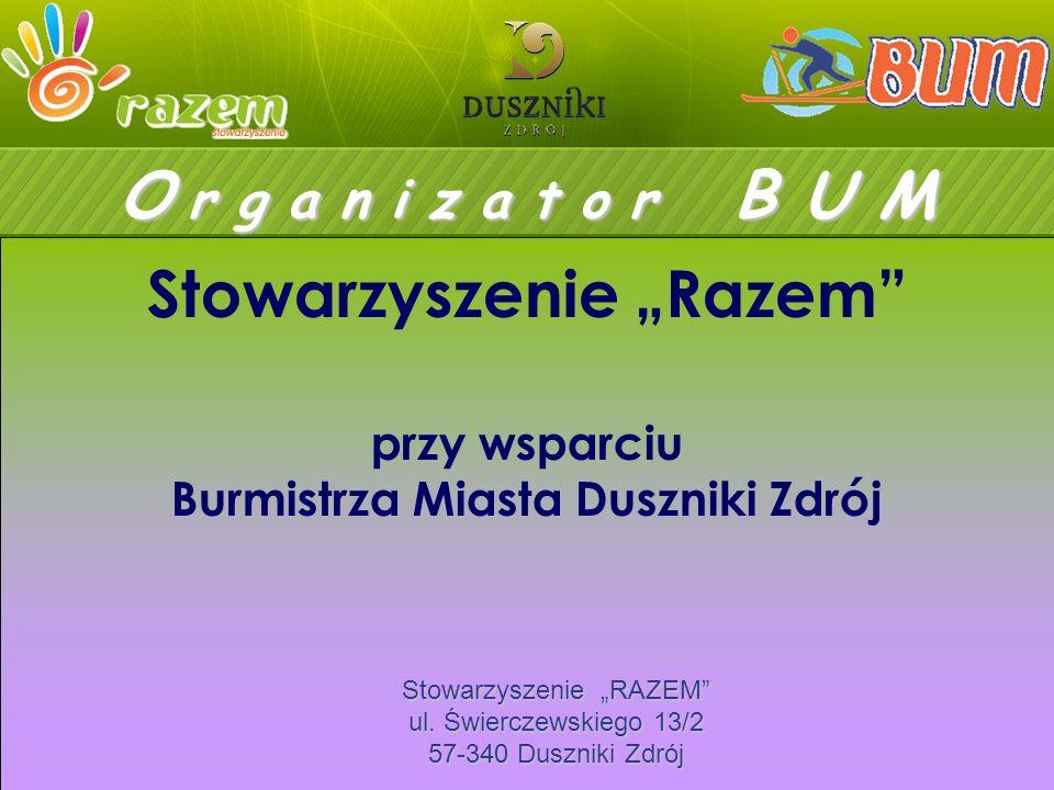 przy wsparciu Burmistrza Miasta Duszniki Zdrój O r g a n i z a t o r B U M Stowarzyszenie Razem Stowarzyszenie RAZEM ul.