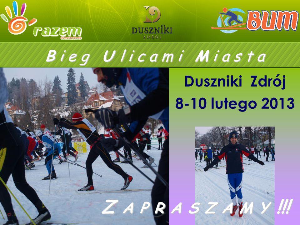 Duszniki Zdrój 8-10 lutego 2013 B i e g U l i c a m i M i a s t a Z A P R A S Z A M Y !!!