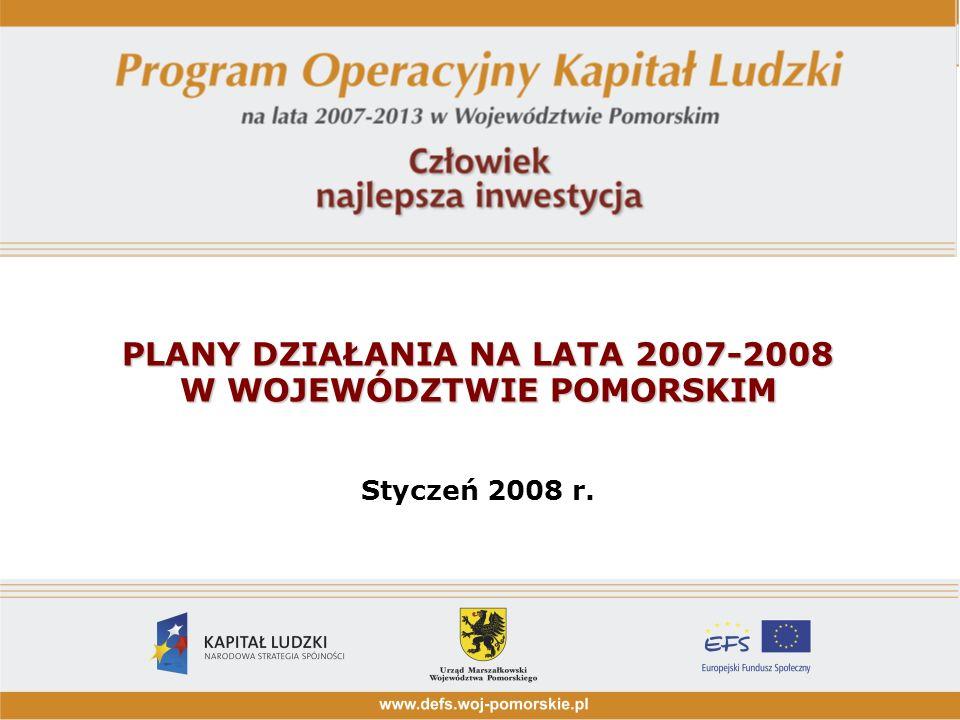 PLANY DZIAŁANIA NA LATA 2007-2008 W WOJEWÓDZTWIE POMORSKIM PLANY DZIAŁANIA NA LATA 2007-2008 W WOJEWÓDZTWIE POMORSKIM Styczeń 2008 r.