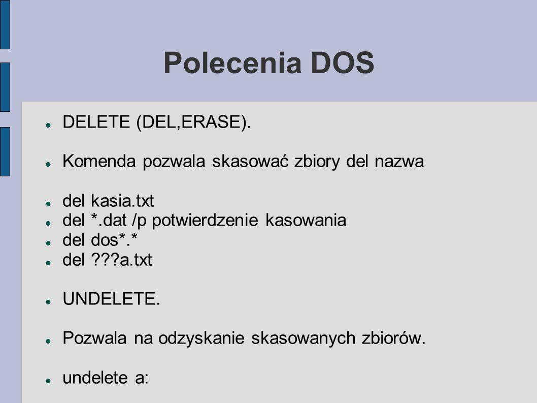 Polecenia DOS DELETE (DEL,ERASE). Komenda pozwala skasować zbiory del nazwa del kasia.txt del *.dat /p potwierdzenie kasowania del dos*.* del ???a.txt