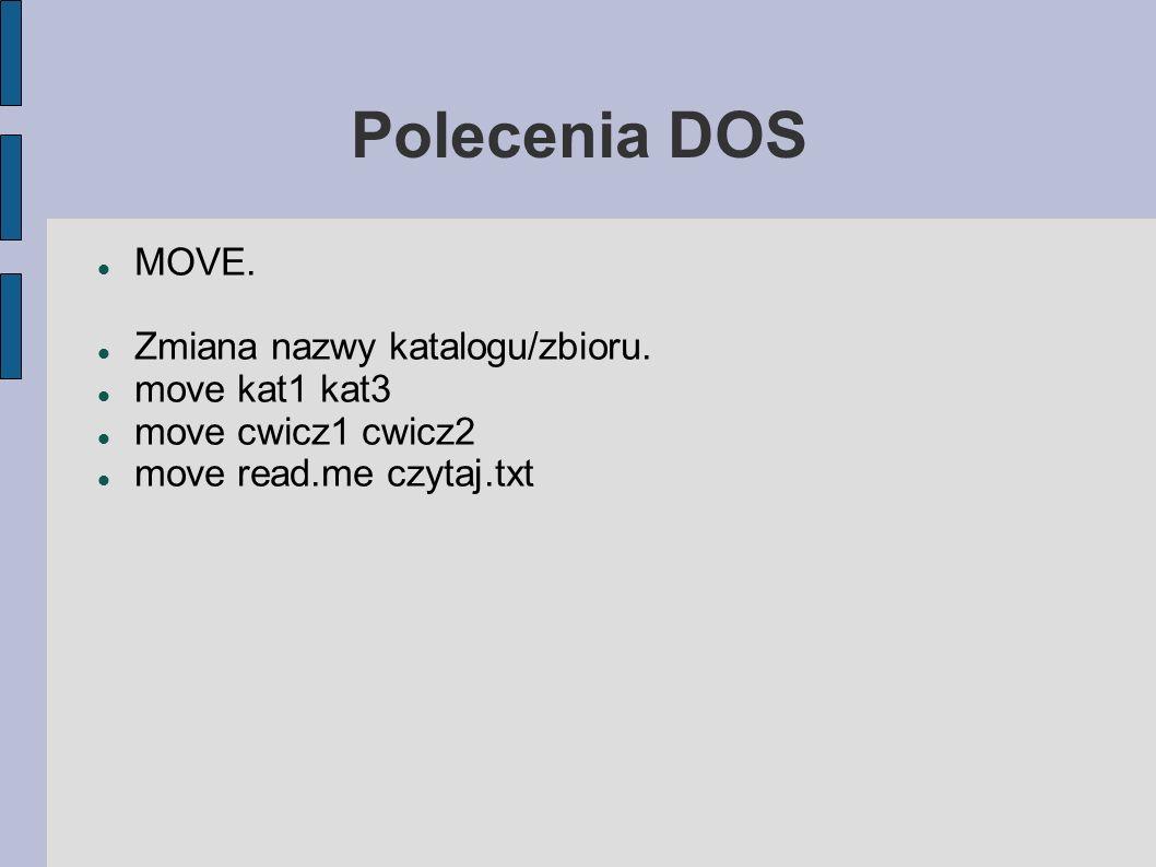 Polecenia DOS MOVE. Zmiana nazwy katalogu/zbioru. move kat1 kat3 move cwicz1 cwicz2 move read.me czytaj.txt