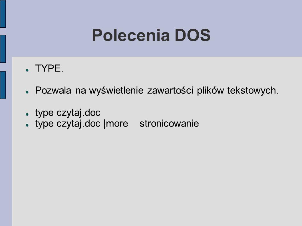 Polecenia DOS TYPE. Pozwala na wyświetlenie zawartości plików tekstowych. type czytaj.doc type czytaj.doc |more stronicowanie