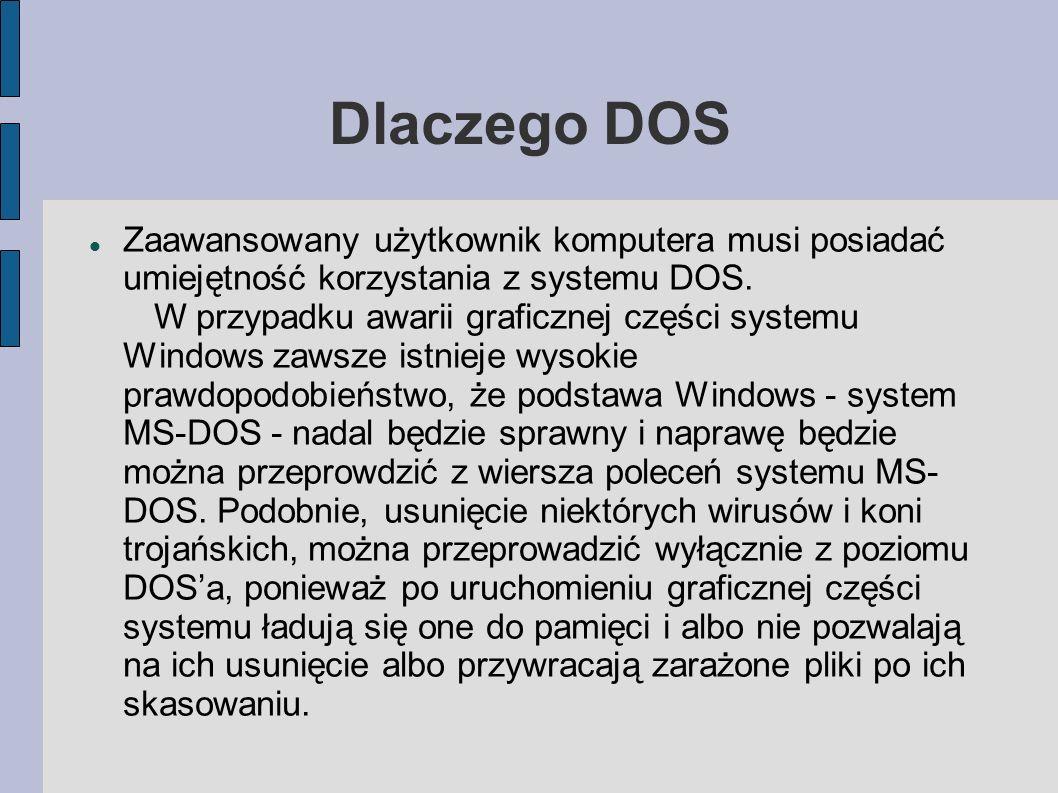 Dlaczego DOS Zaawansowany użytkownik komputera musi posiadać umiejętność korzystania z systemu DOS. W przypadku awarii graficznej części systemu Windo