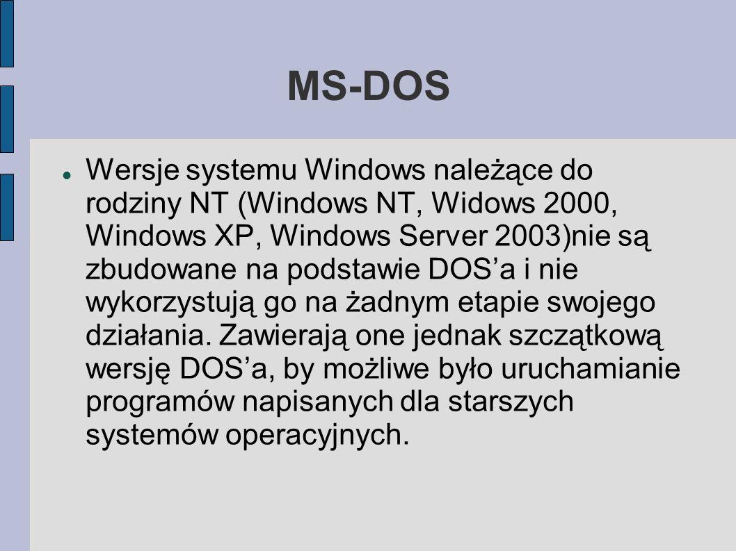 MS-DOS Wersje systemu Windows należące do rodziny NT (Windows NT, Widows 2000, Windows XP, Windows Server 2003)nie są zbudowane na podstawie DOSa i ni