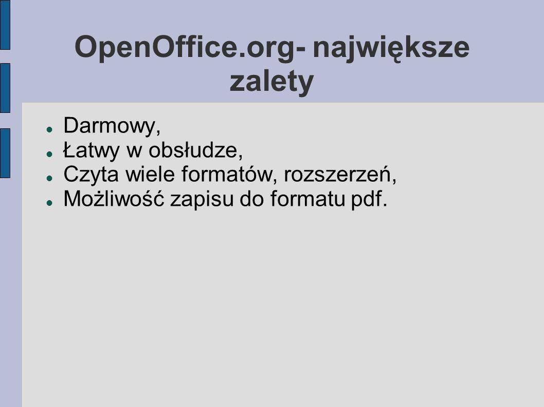 OpenOffice.org- największe zalety Darmowy, Łatwy w obsłudze, Czyta wiele formatów, rozszerzeń, Możliwość zapisu do formatu pdf.