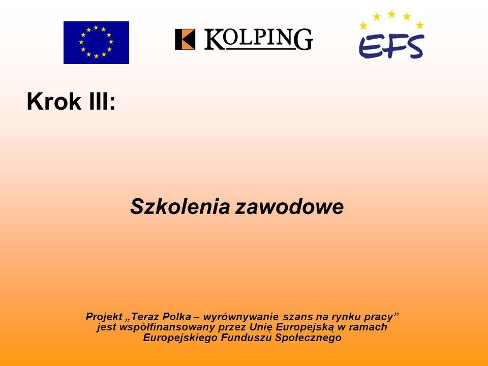 Krok III: Projekt Teraz Polka – wyrównywanie szans na rynku pracy jest współfinansowany przez Unię Europejską w ramach Europejskiego Funduszu Społecznego Szkolenia zawodowe