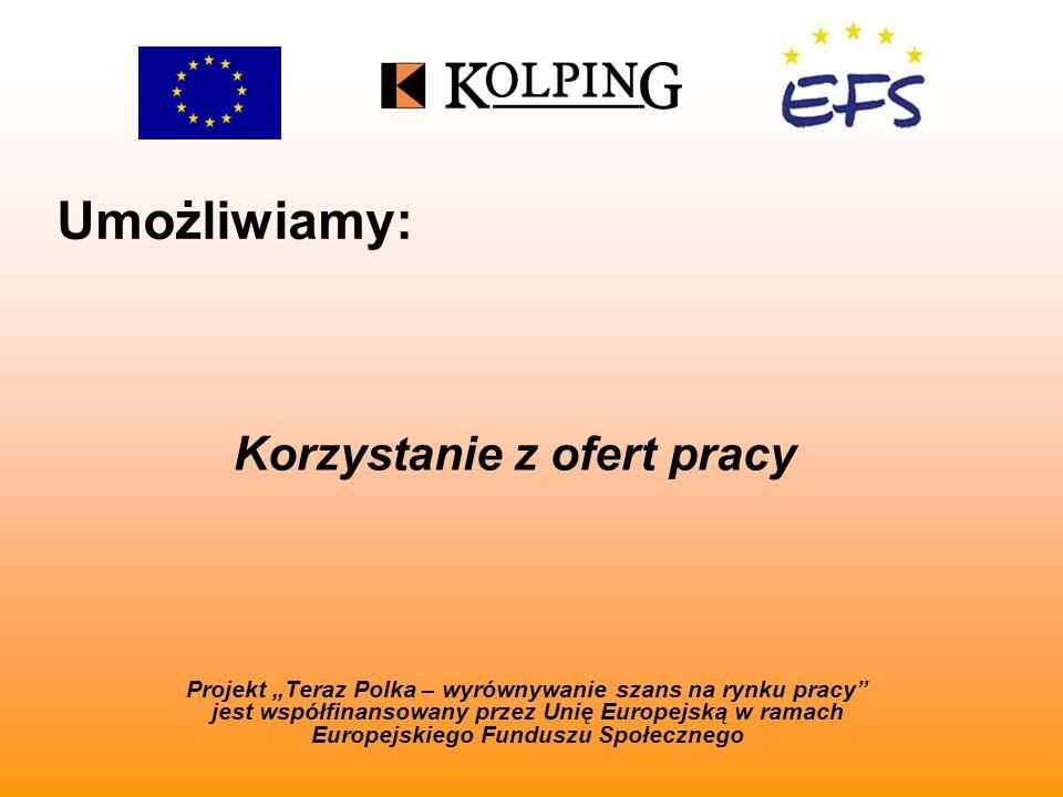 Umożliwiamy: Projekt Teraz Polka – wyrównywanie szans na rynku pracy jest współfinansowany przez Unię Europejską w ramach Europejskiego Funduszu Społecznego Korzystanie z ofert pracy