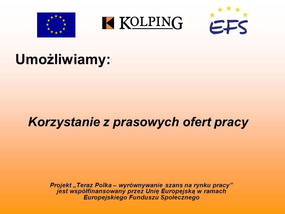 Umożliwiamy: Projekt Teraz Polka – wyrównywanie szans na rynku pracy jest współfinansowany przez Unię Europejską w ramach Europejskiego Funduszu Społecznego Korzystanie z prasowych ofert pracy