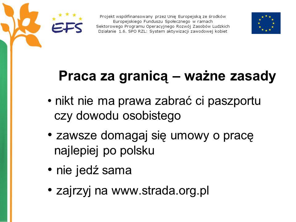 Praca za granicą – ważne zasady nikt nie ma prawa zabrać ci paszportu czy dowodu osobistego zawsze domagaj się umowy o pracę najlepiej po polsku nie j