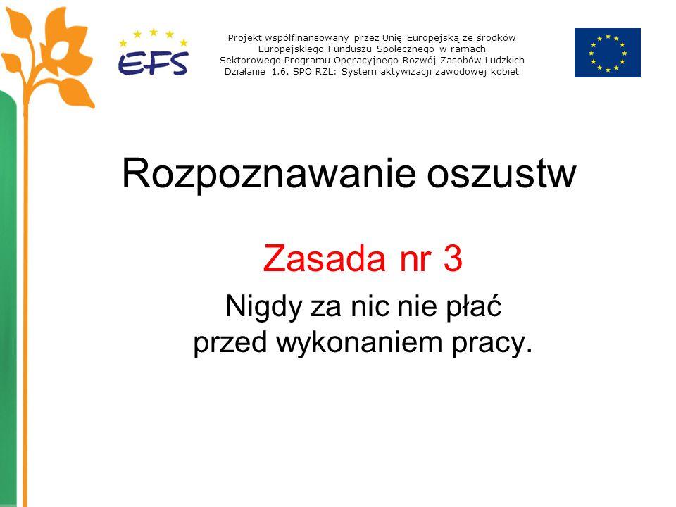 Typy oszustw Fałszywe ogłoszenia Produkt, którego nie ma Systemy partnerskie Praca przez Internet Projekt współfinansowany przez Unię Europejską ze środków Europejskiego Funduszu Społecznego w ramach Sektorowego Programu Operacyjnego Rozwój Zasobów Ludzkich Działanie 1.6.