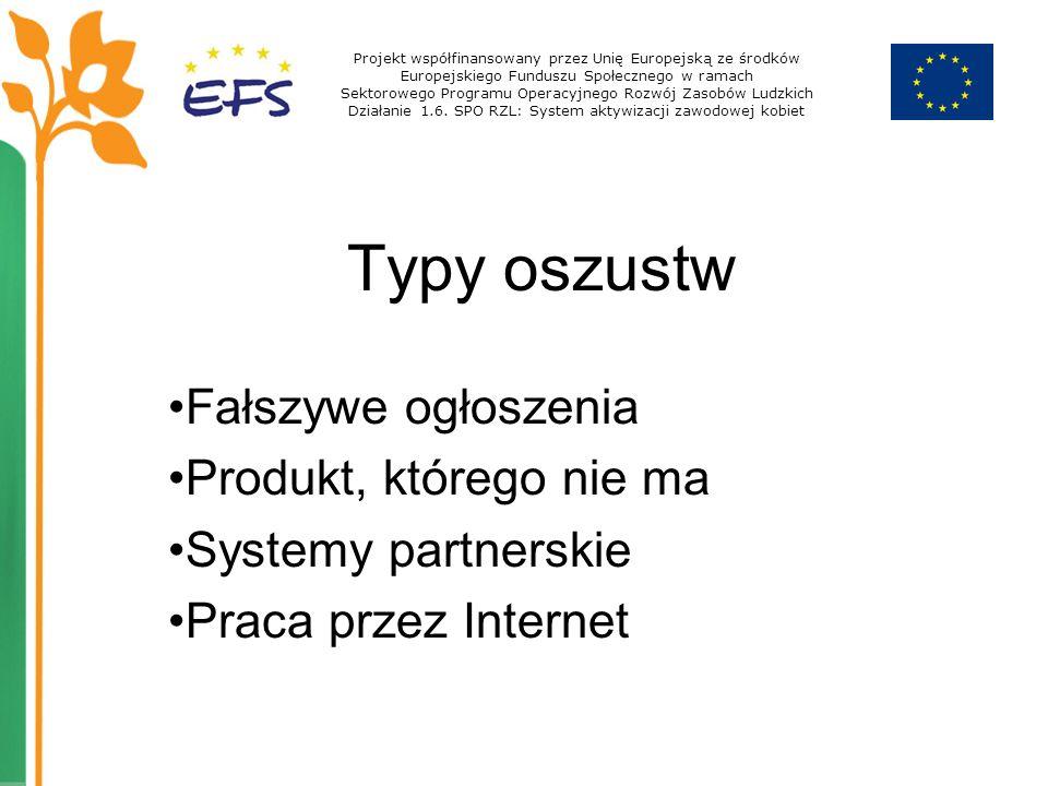 Typy oszustw Fałszywe ogłoszenia Produkt, którego nie ma Systemy partnerskie Praca przez Internet Projekt współfinansowany przez Unię Europejską ze śr