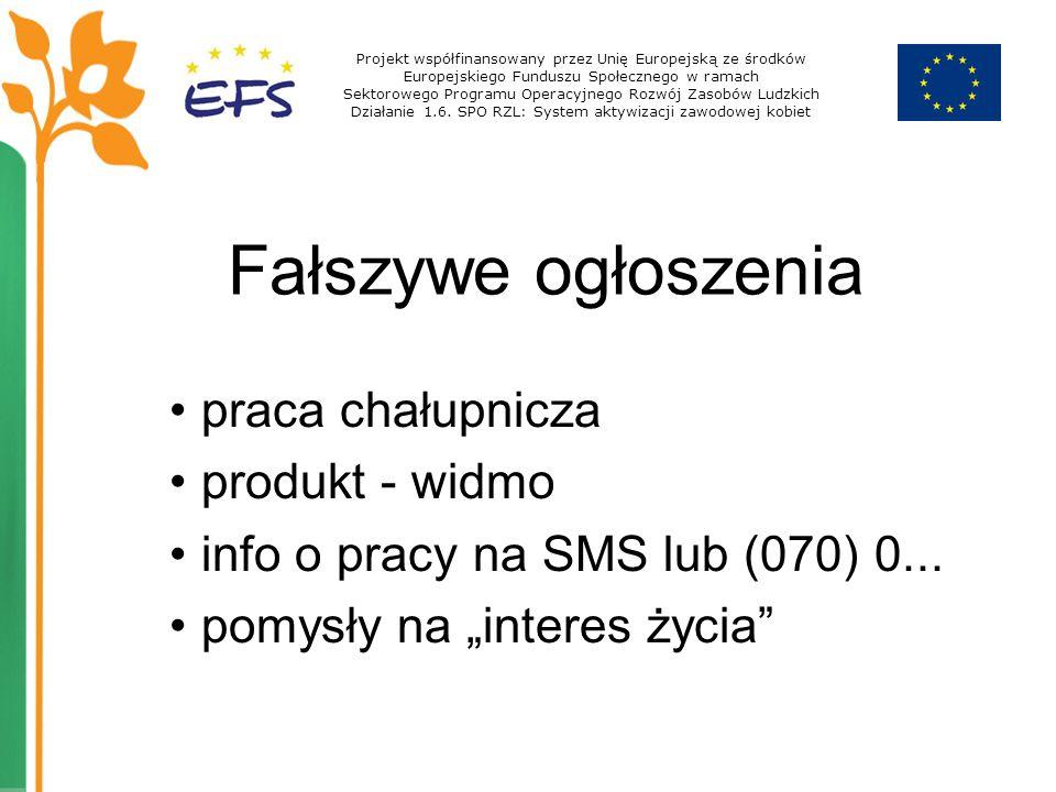 Fałszywe ogłoszenia praca chałupnicza produkt - widmo info o pracy na SMS lub (070) 0... pomysły na interes życia Projekt współfinansowany przez Unię