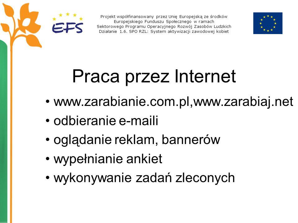 Praca przez Internet www.zarabianie.com.pl,www.zarabiaj.net odbieranie e-maili oglądanie reklam, bannerów wypełnianie ankiet wykonywanie zadań zlecony