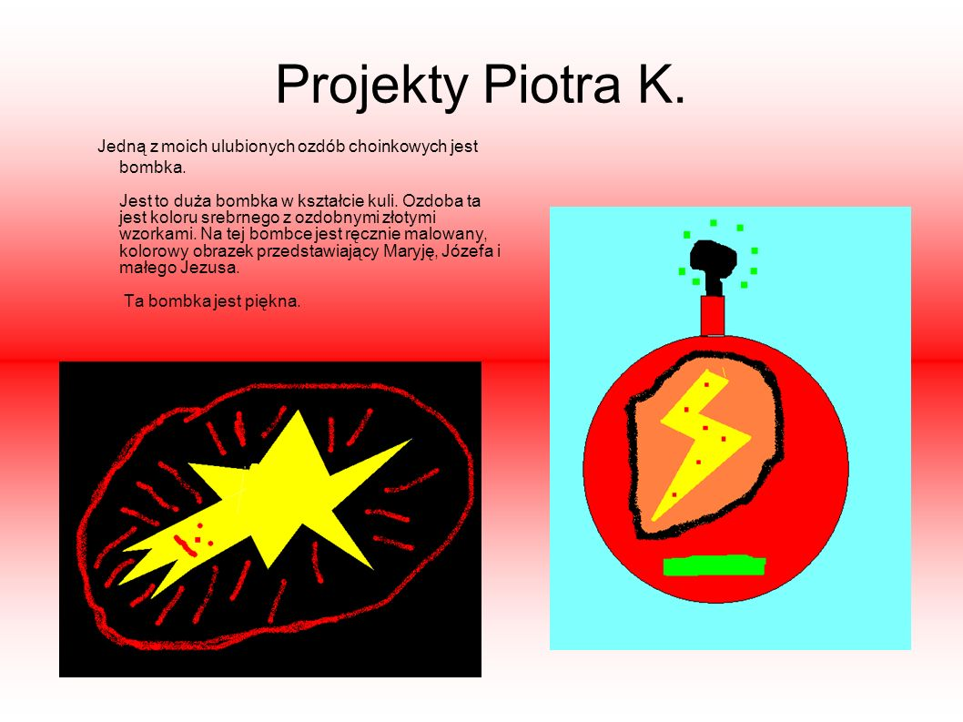 Projekty Piotra K.Jedną z moich ulubionych ozdób choinkowych jest bombka.