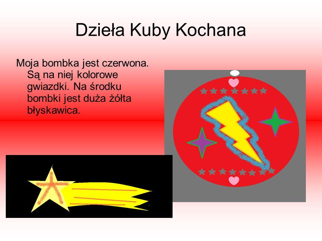 Dzieła Kuby Kochana Moja bombka jest czerwona. Są na niej kolorowe gwiazdki.