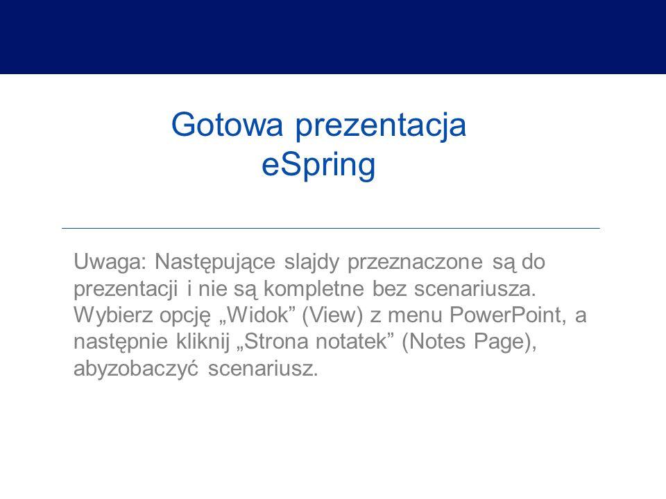 Gotowa prezentacja eSpring Uwaga: Następujące slajdy przeznaczone są do prezentacji i nie są kompletne bez scenariusza. Wybierz opcję Widok (View) z m