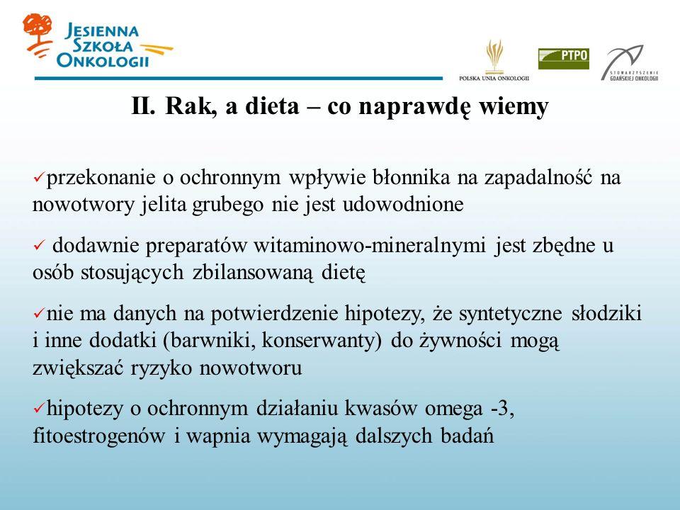 przekonanie o ochronnym wpływie błonnika na zapadalność na nowotwory jelita grubego nie jest udowodnione dodawnie preparatów witaminowo-mineralnymi je