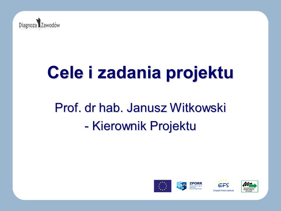 Cele i zadania projektu Prof. dr hab. Janusz Witkowski - Kierownik Projektu