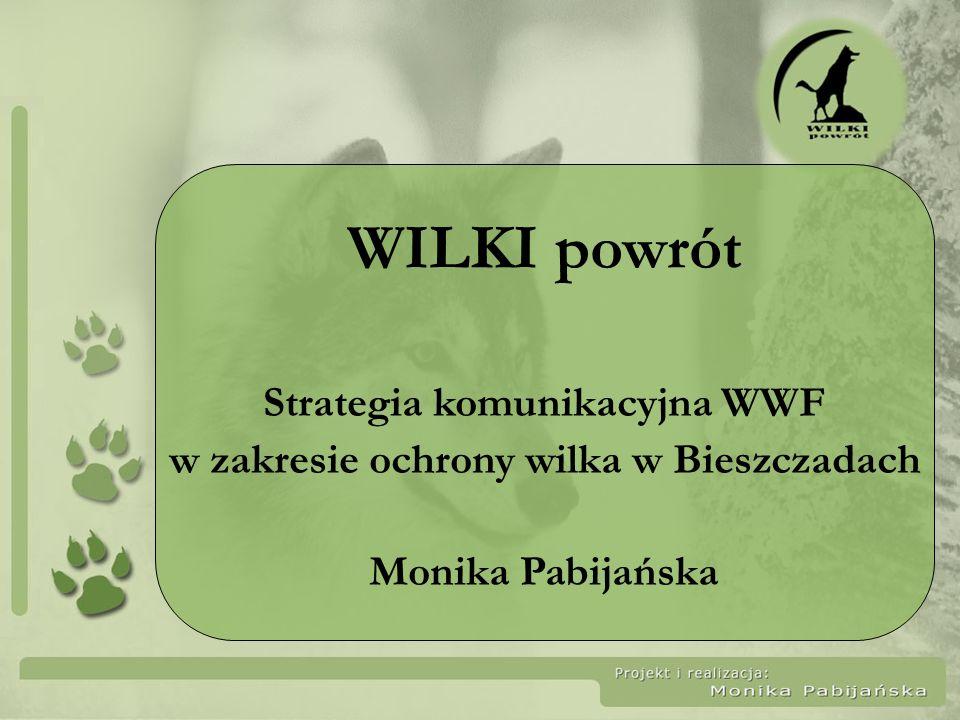 WILKI powrót Strategia komunikacyjna WWF w zakresie ochrony wilka w Bieszczadach Monika Pabijańska