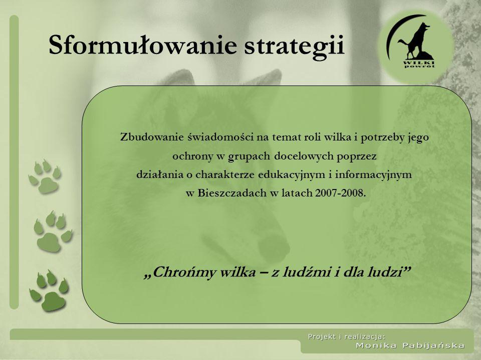 Sformułowanie strategii Zbudowanie świadomości na temat roli wilka i potrzeby jego ochrony w grupach docelowych poprzez działania o charakterze edukac