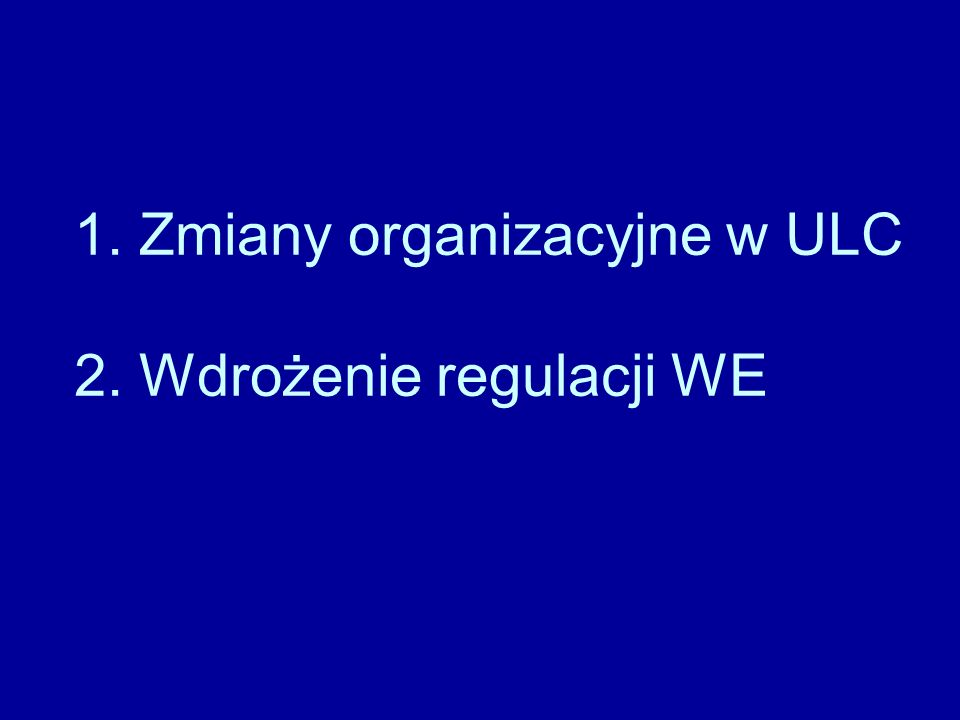 1. Zmiany organizacyjne w ULC 2. Wdrożenie regulacji WE