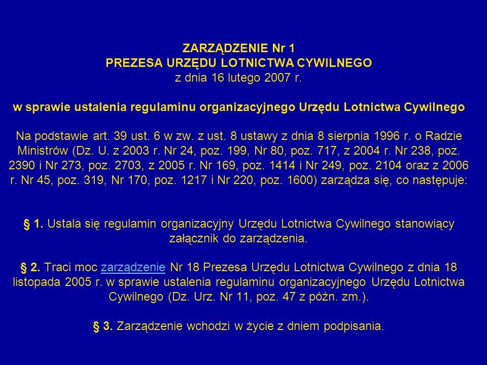 ZARZĄDZENIE Nr 1 PREZESA URZĘDU LOTNICTWA CYWILNEGO z dnia 16 lutego 2007 r. w sprawie ustalenia regulaminu organizacyjnego Urzędu Lotnictwa Cywilnego