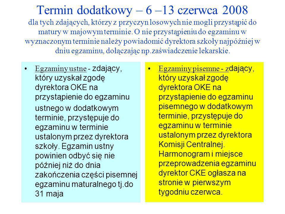 Termin dodatkowy – 6 –13 czerwca 2008 dla tych zdających, którzy z przyczyn losowych nie mogli przystąpić do matury w majowym terminie. O nie przystąp