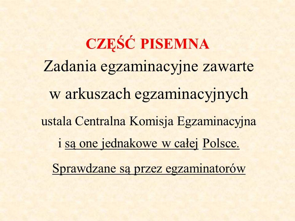 CZĘŚĆ PISEMNA Zadania egzaminacyjne zawarte w arkuszach egzaminacyjnych ustala Centralna Komisja Egzaminacyjna i są one jednakowe w całej Polsce.