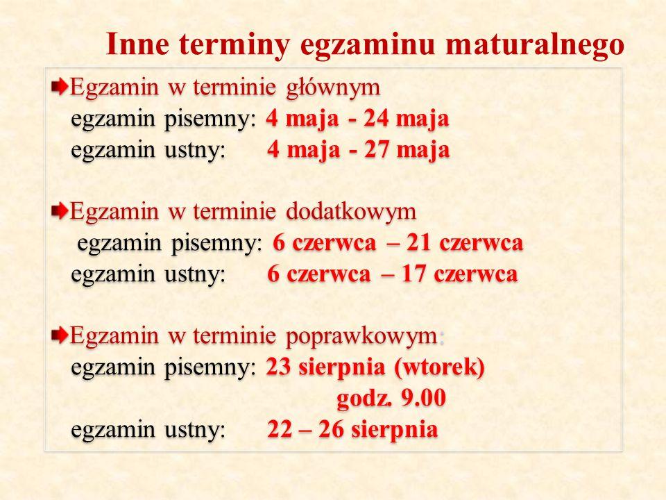 Inne terminy egzaminu maturalnego Egzamin w terminie głównym egzamin pisemny: 4 maja - 24 maja egzamin ustny: 4 maja - 27 maja Egzamin w terminie dodatkowym egzamin pisemny: 6 czerwca – 21 czerwca egzamin ustny: 6 czerwca – 17 czerwca Egzamin w terminie poprawkowym: egzamin pisemny: 23 sierpnia (wtorek) godz.