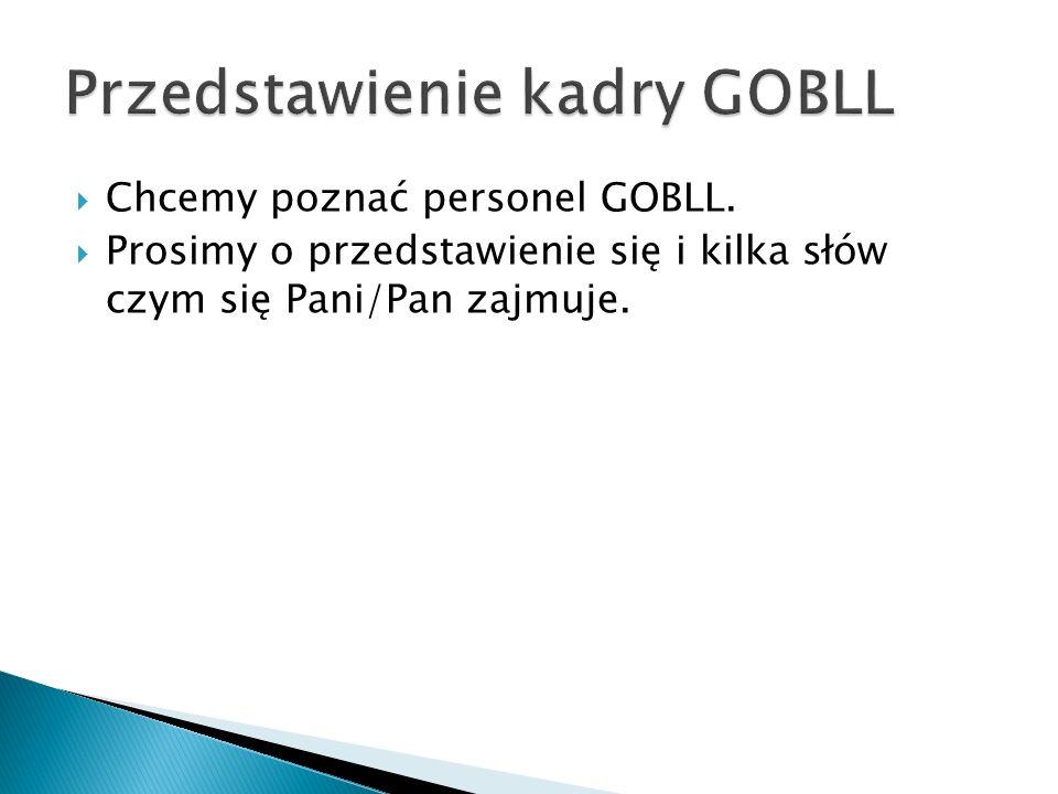 Chcemy poznać personel GOBLL. Prosimy o przedstawienie się i kilka słów czym się Pani/Pan zajmuje.