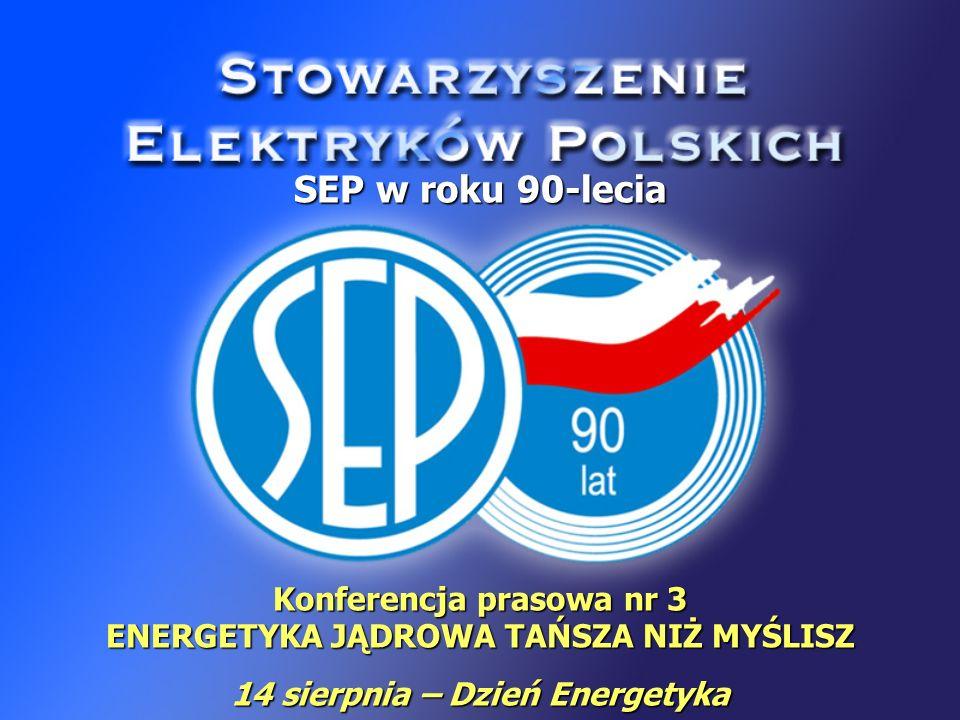 Konferencja prasowa nr 3 ENERGETYKA JĄDROWA TAŃSZA NIŻ MYŚLISZ 14 sierpnia – Dzień Energetyka SEP w roku 90-lecia