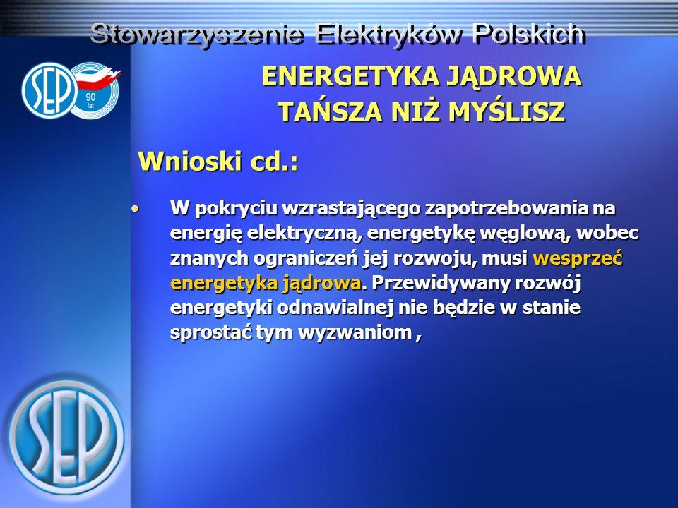 ENERGETYKA JĄDROWA TAŃSZA NIŻ MYŚLISZ Wnioski cd.: W pokryciu wzrastającego zapotrzebowania na energię elektryczną, energetykę węglową, wobec znanych