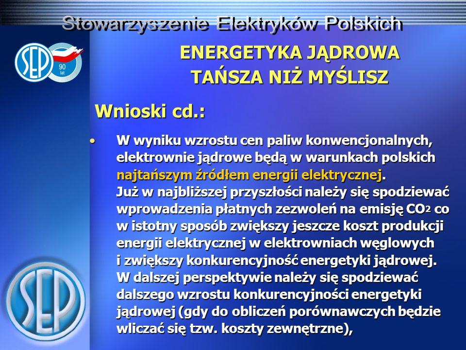 ENERGETYKA JĄDROWA TAŃSZA NIŻ MYŚLISZ Wnioski cd.: W wyniku wzrostu cen paliw konwencjonalnych, elektrownie jądrowe będą w warunkach polskich najtańsz